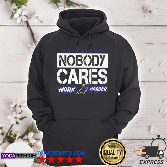 Baltimore nobody cares work harder s hoodie