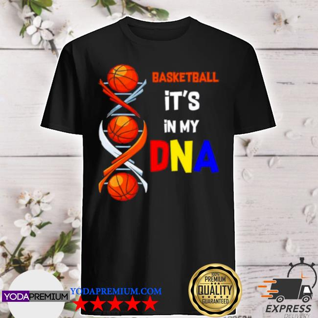 Basketball its in my DNA shirt