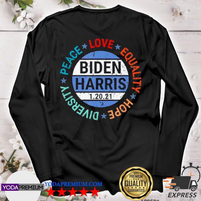 Biden Harris peace love equality hope diversity january 20 s longsleeve