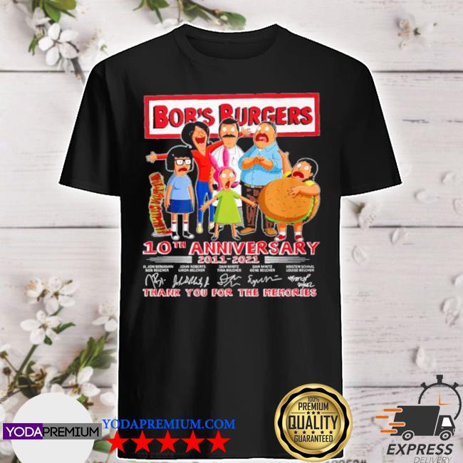 Bobs burgers 10th anniversary 2011 2021 thank you for the memories shirt