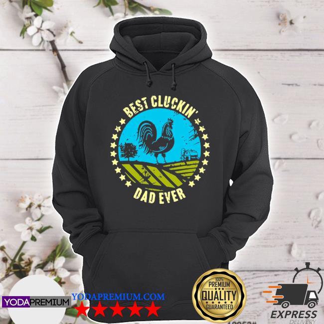 Chicken best cluckin' dad ever s hoodie