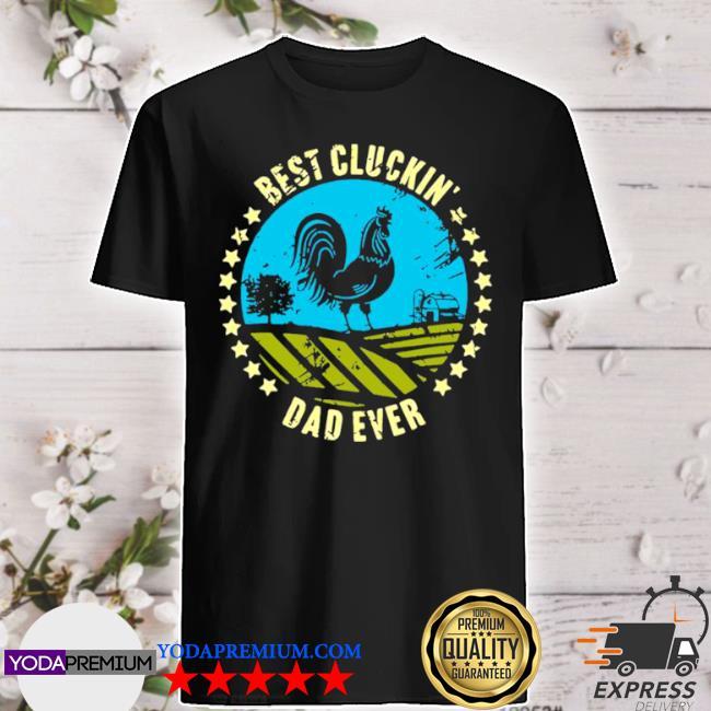 Chicken best cluckin' dad ever shirt