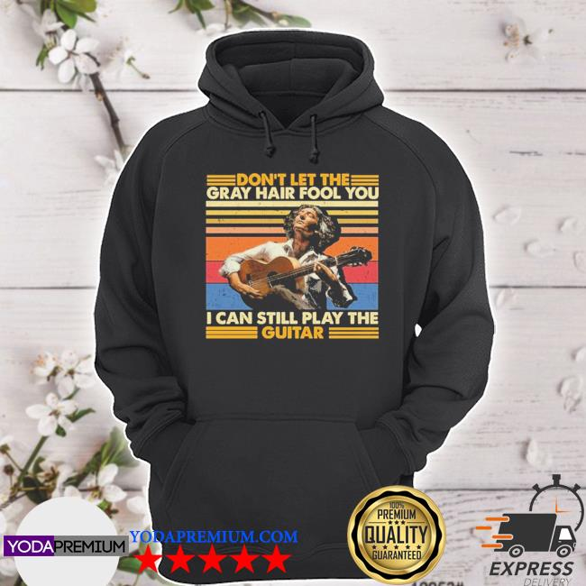Don't let the gray hair fool you I can still play the Guitar vintage s hoodie