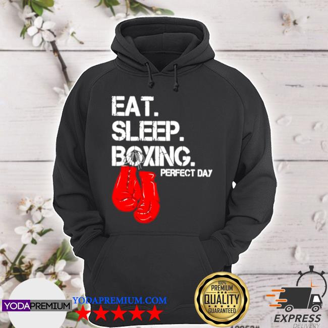 Eat sleep and boxing perfect day s hoodie