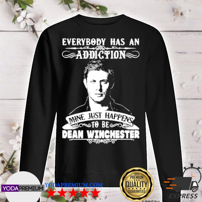 Everybody has a addiction mine just happens to be dean winchester s sweater