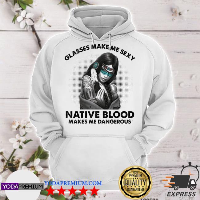 Glasses make me sexy native blood makes me Dangerous s hoodie