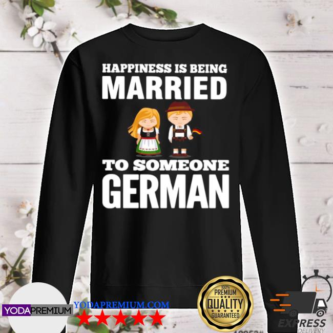 Happiness is being married to someone german s sweater