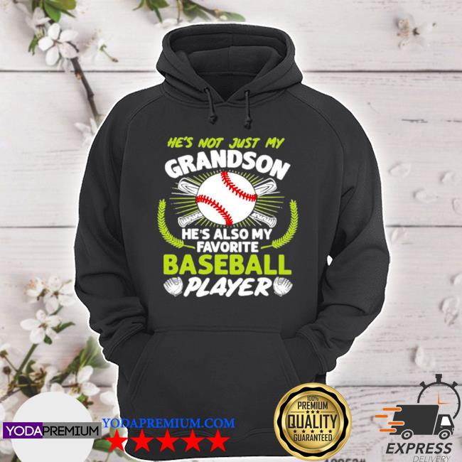 Hes not just my grandson hes also my favorite baseball player s hoodie
