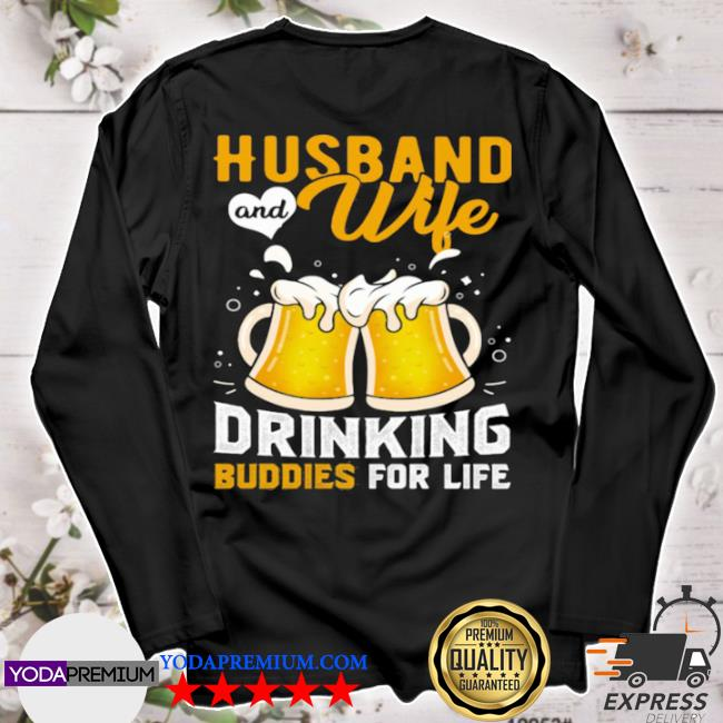 Husband and wife drinking buddies for life beer s longsleeve