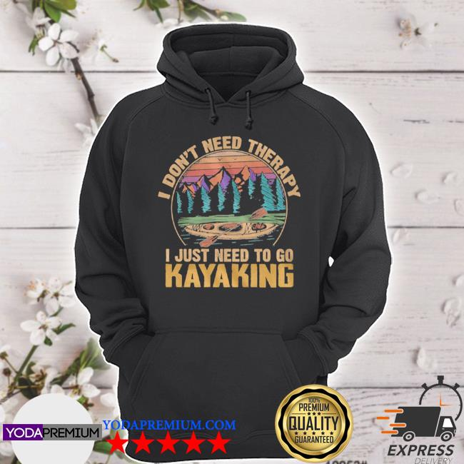I don't need therapy I just need to go kayaking vintage s hoodie