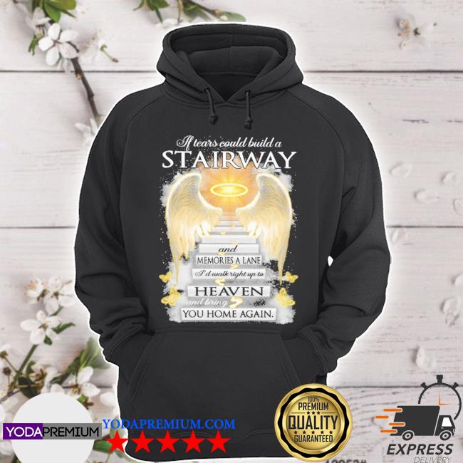 If tears could build a Stairway and memories a lane s hoodie