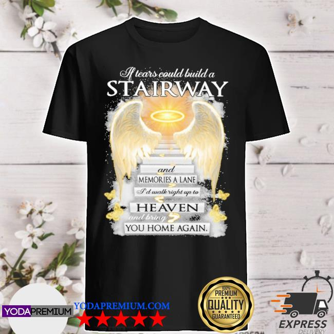 If tears could build a Stairway and memories a lane shirt
