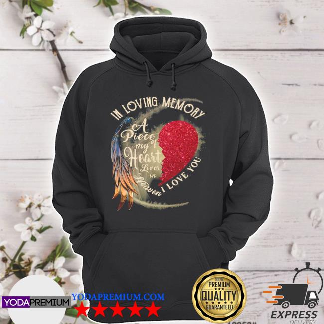 In loving memory a piece my of heart lives in heaven I love you s hoodie