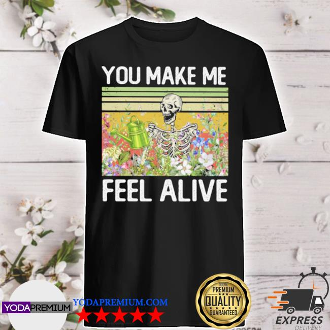 Official you make me feel alive skeleton vintage shirt