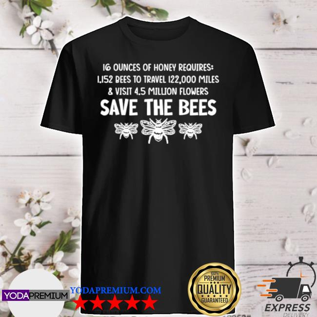 Save the bees ounces of honey requires bees to travel shirt