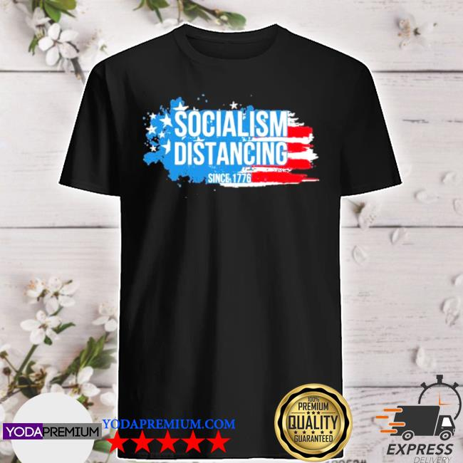 Socialism distancing since 1776 American flag shirt