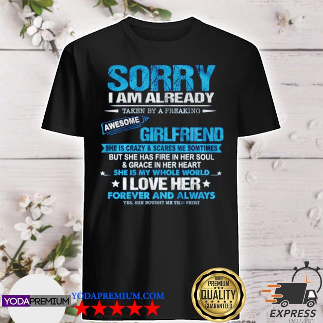 Sorry I am already taken by a freakin awesome girlfriend shirt