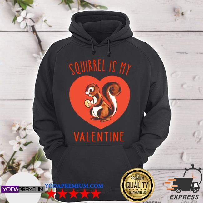 Squirrel is my valentine heart 2021 s hoodie
