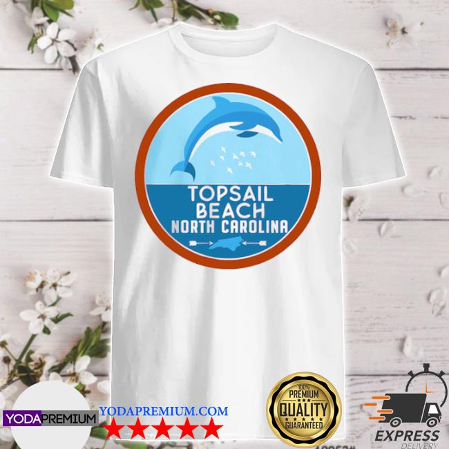 Topsail beach north carolina nc dolphin lover shirt