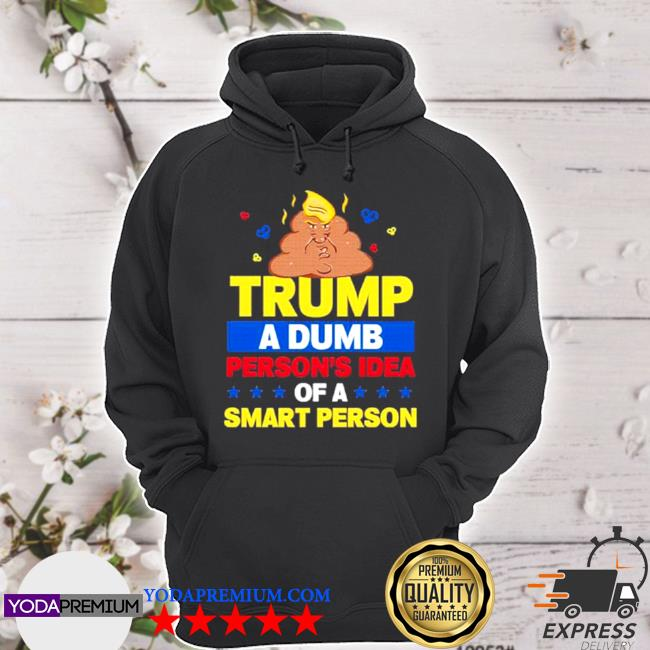 Trump a dumb person's idea of a smart person dumb Trump 2021 s hoodie
