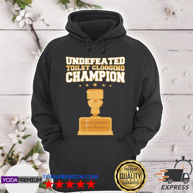 Undefeated toilet clogging champion trophy s hoodie