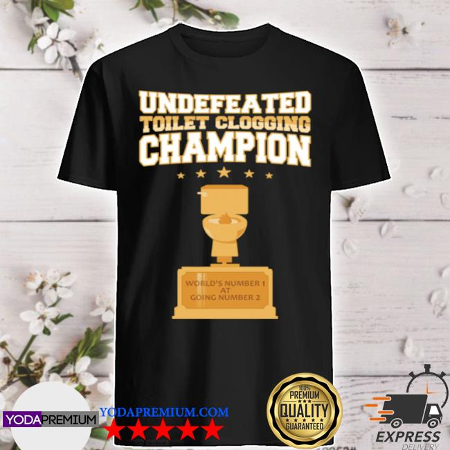 Undefeated toilet clogging champion trophy shirt