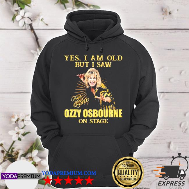Yes I am old but I saw ozzy osbourne on stage signature s hoodie