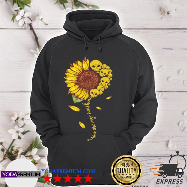 You are my sunshine sunflower skull apparel s hoodie