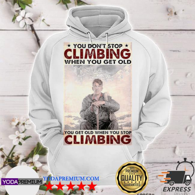 You don't stop climbing when you get old you get old when you stop climbing s hoodie