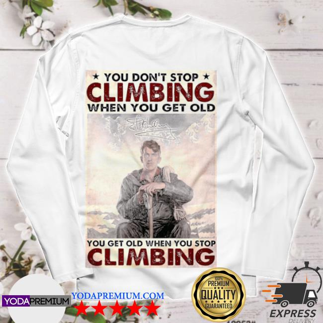 You don't stop climbing when you get old you get old when you stop climbing s longsleeve