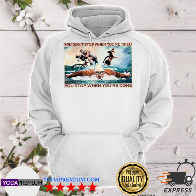 You don't stop when youre tired you stop when youre done s hoodie