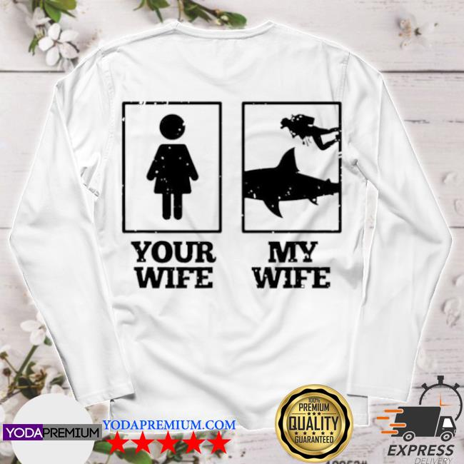 Your wife my wife scuba diving s longsleeve
