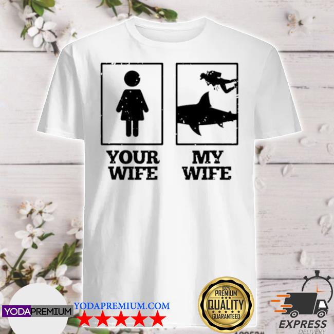 Your wife my wife scuba diving shirt